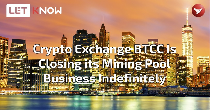 Crypto Exchange BTCC Is Closing its Mining Pool Business